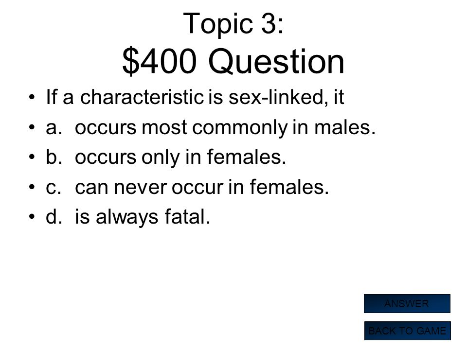 Topic 3: $400 Question If a characteristic is sex-linked, it