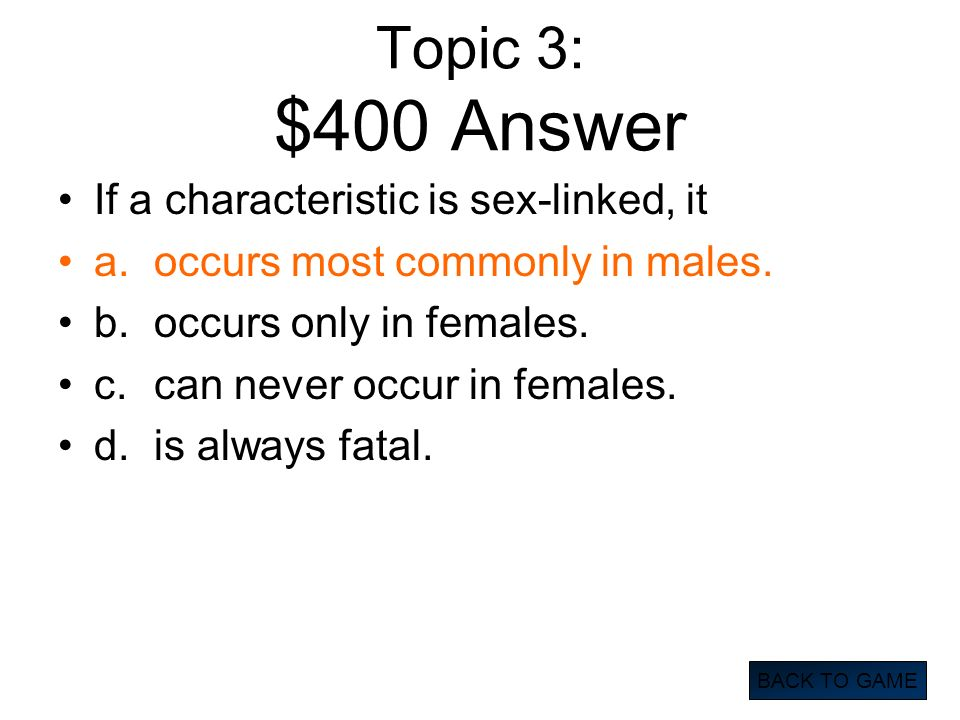 Topic 3: $400 Answer If a characteristic is sex-linked, it