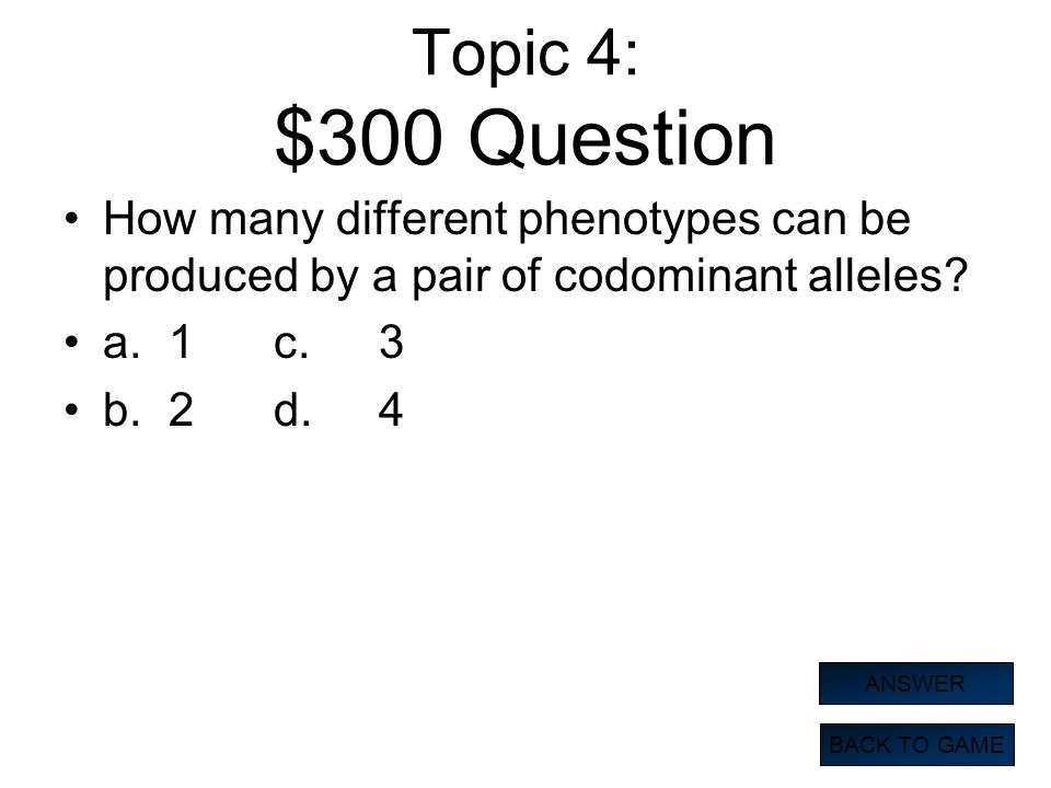 Topic 4: $300 Question How many different phenotypes can be produced by a pair of codominant alleles