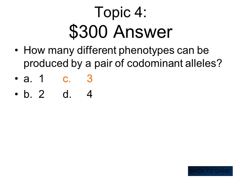 Topic 4: $300 Answer How many different phenotypes can be produced by a pair of codominant alleles