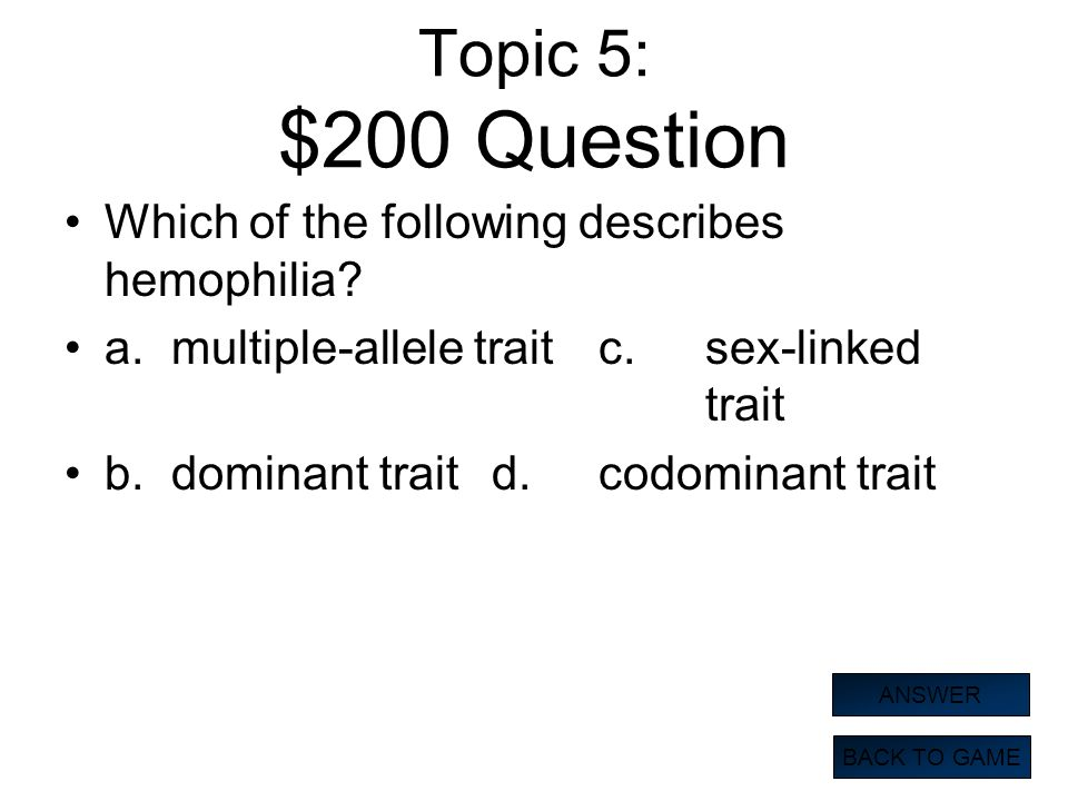 Topic 5: $200 Question Which of the following describes hemophilia