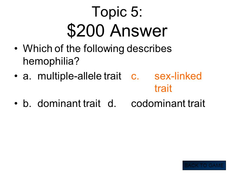 Topic 5: $200 Answer Which of the following describes hemophilia