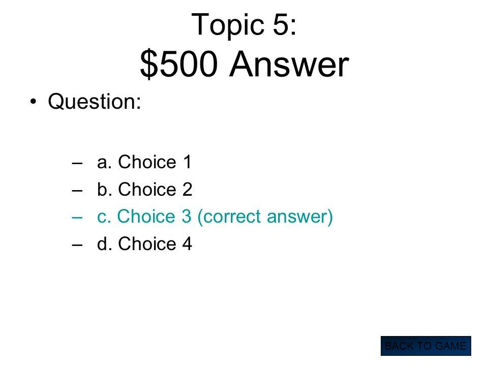 Topic 5: $500 Answer Question: a. Choice 1 b. Choice 2