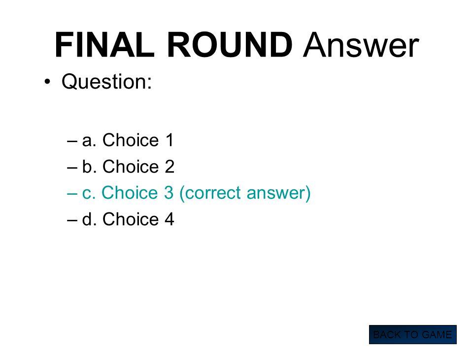 FINAL ROUND Answer Question: a. Choice 1 b. Choice 2