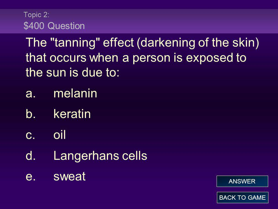 Topic 2: $400 Question The tanning effect (darkening of the skin) that occurs when a person is exposed to the sun is due to: