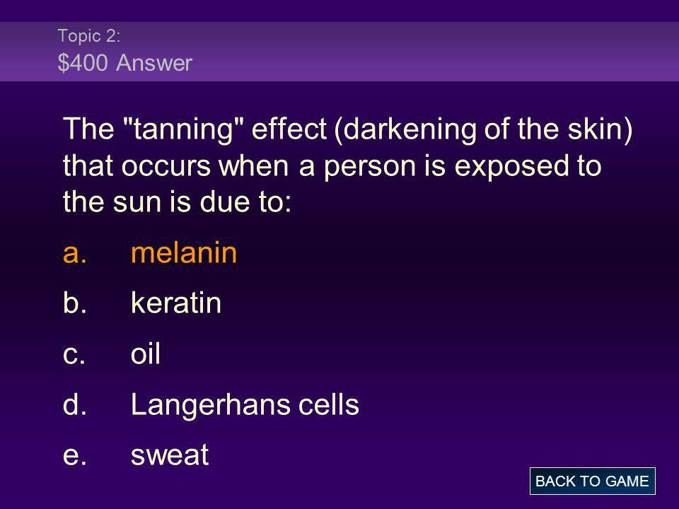 Topic 2: $400 Answer The tanning effect (darkening of the skin) that occurs when a person is exposed to the sun is due to:
