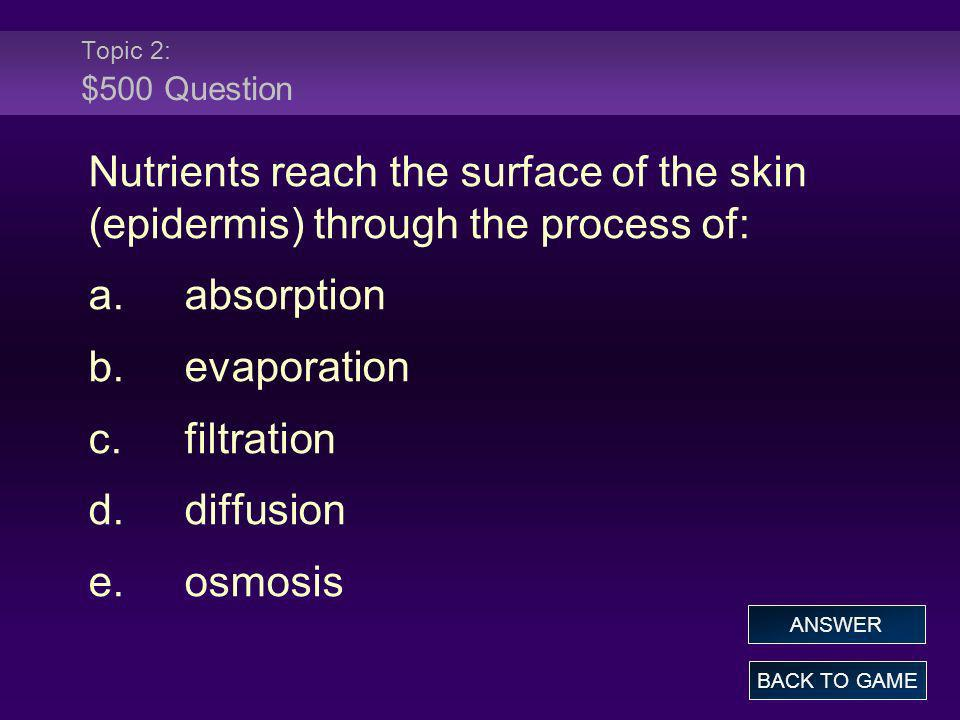 Topic 2: $500 Question Nutrients reach the surface of the skin (epidermis) through the process of: