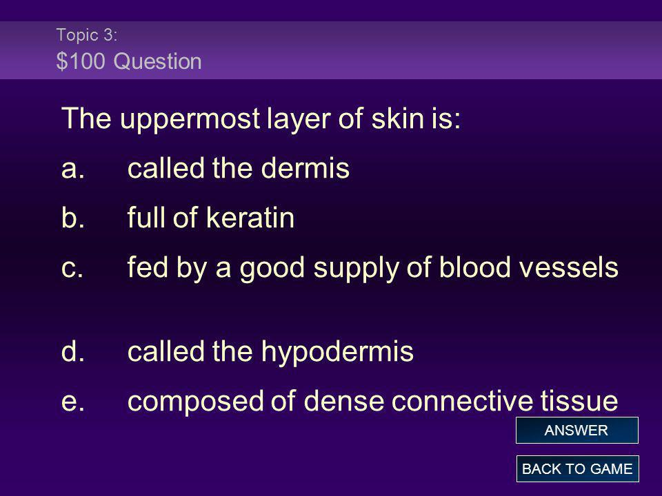 The uppermost layer of skin is: a. called the dermis