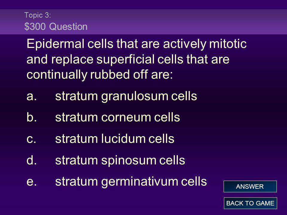 a. stratum granulosum cells b. stratum corneum cells
