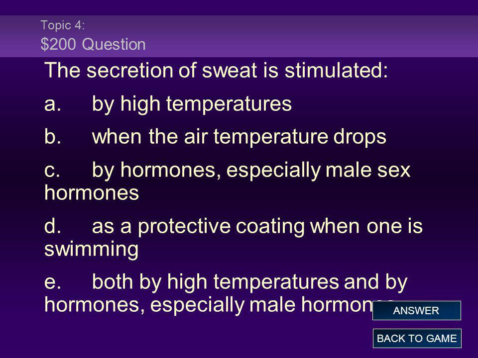 The secretion of sweat is stimulated: a. by high temperatures