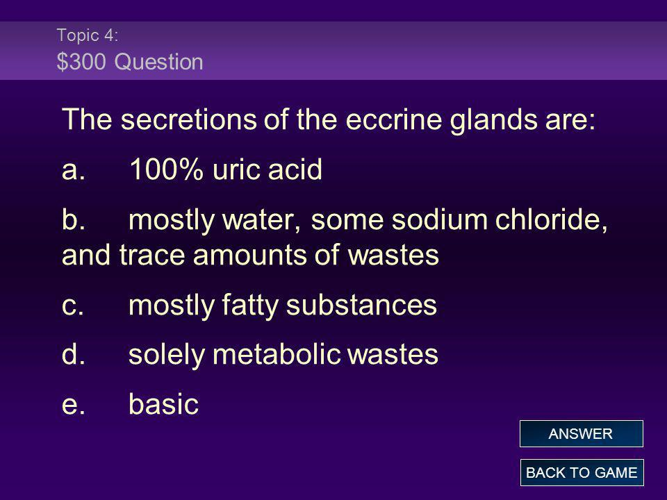 The secretions of the eccrine glands are: a. 100% uric acid