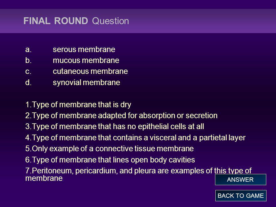 FINAL ROUND Question a. serous membrane b. mucous membrane