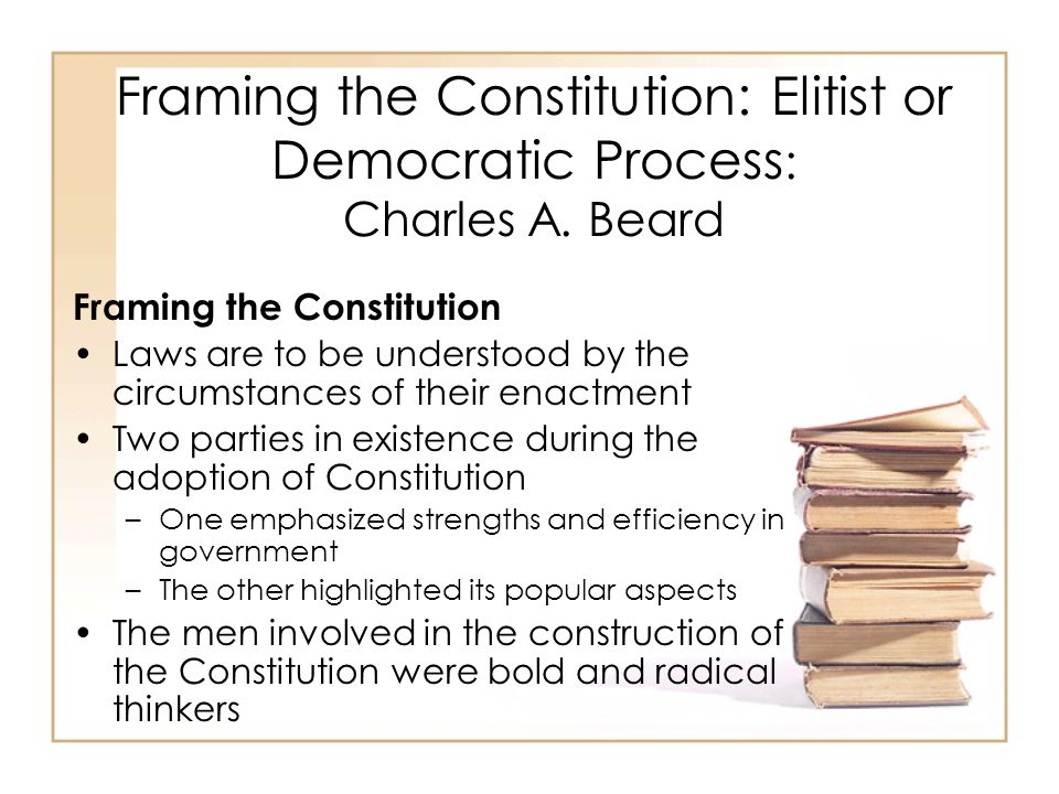 Framing the Constitution: Elitist or Democratic Process: Charles A