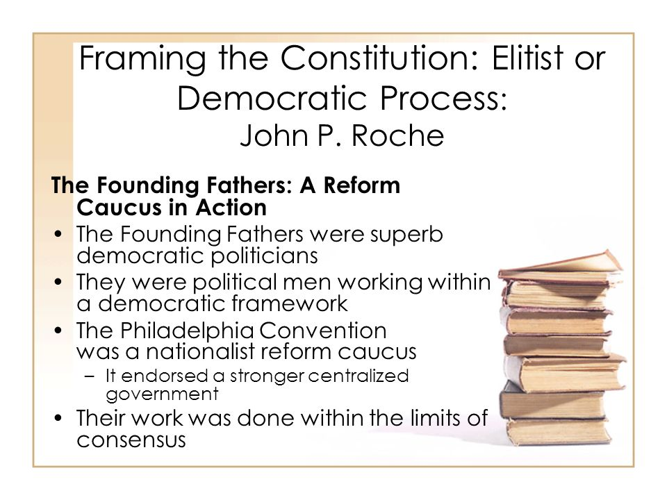 Framing the Constitution: Elitist or Democratic Process: John P. Roche