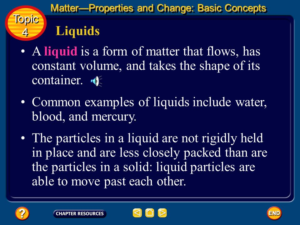 Common examples of liquids include water, blood, and mercury.