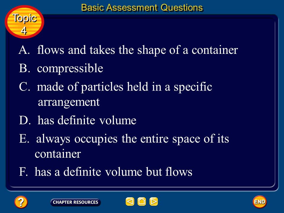 A. flows and takes the shape of a container B. compressible
