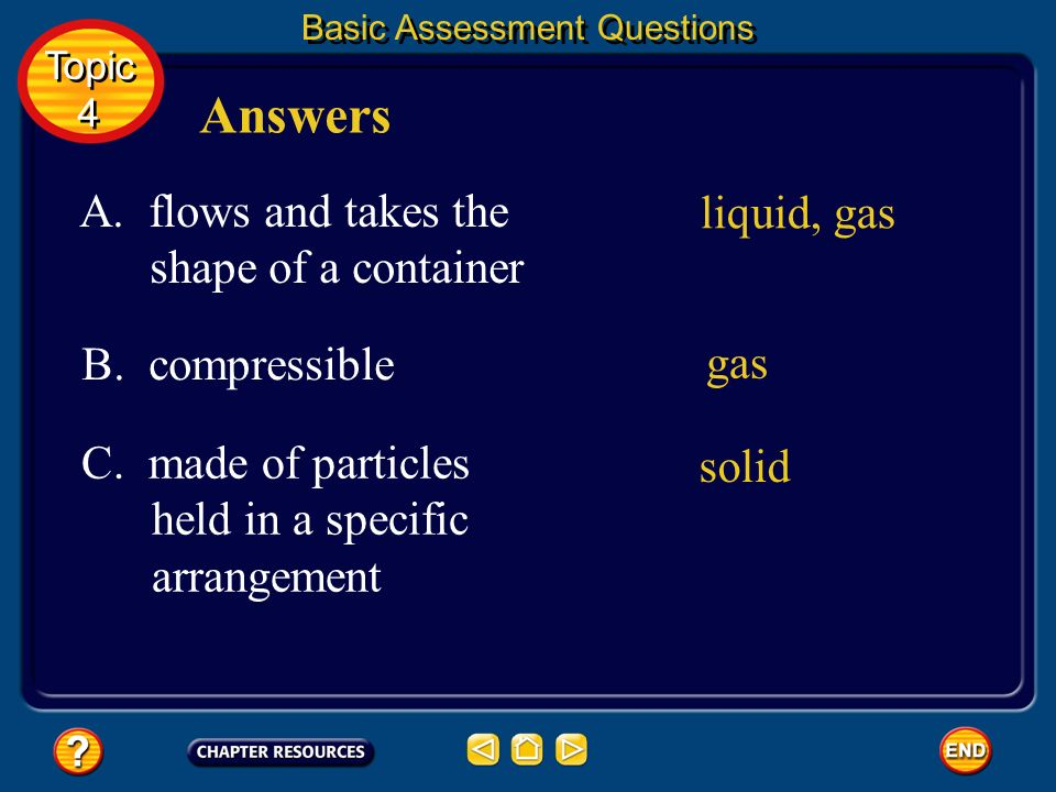 Answers A. flows and takes the liquid, gas shape of a container