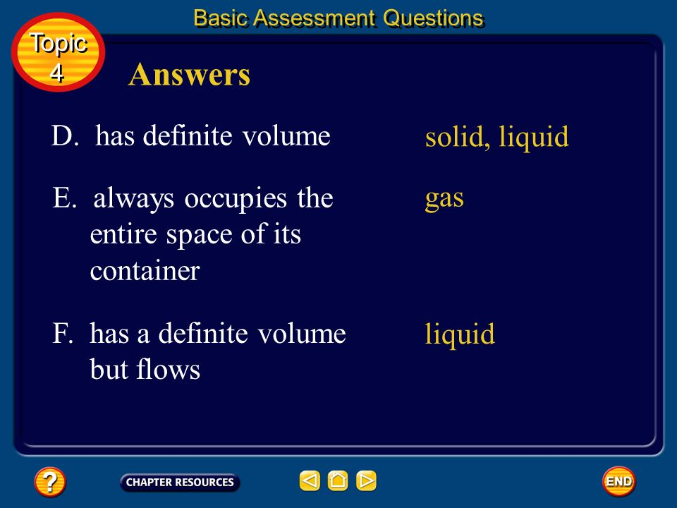 Answers D. has definite volume solid, liquid E. always occupies the