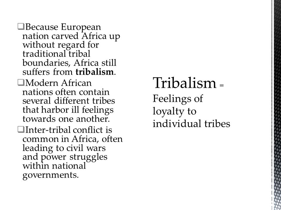 Tribalism = Feelings of loyalty to individual tribes