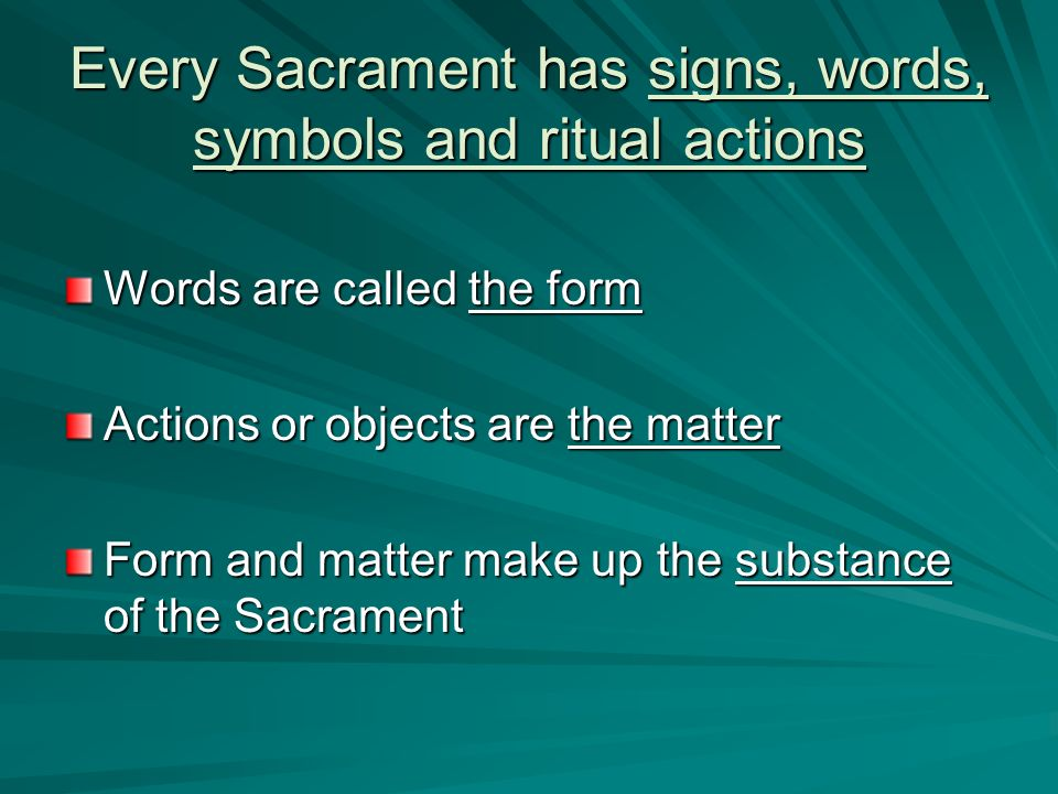 Every Sacrament has signs, words, symbols and ritual actions