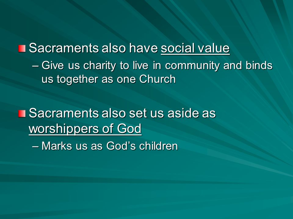 Sacraments also have social value