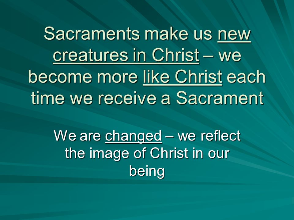 We are changed – we reflect the image of Christ in our being