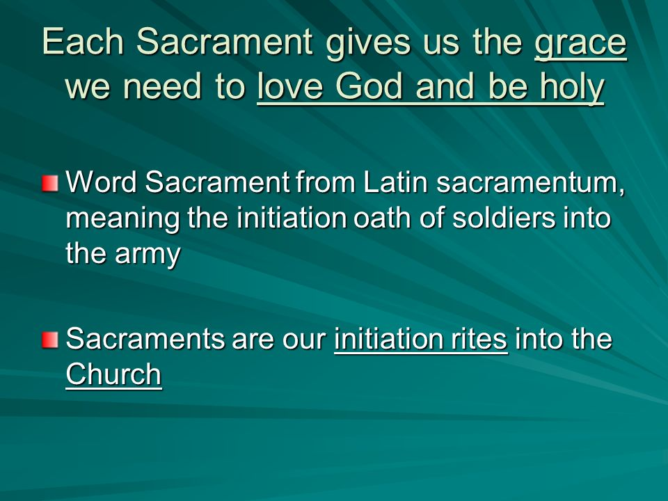 Each Sacrament gives us the grace we need to love God and be holy