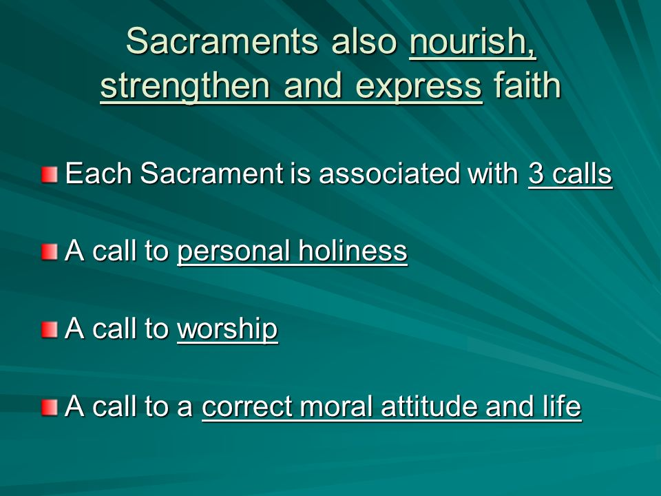 Sacraments also nourish, strengthen and express faith