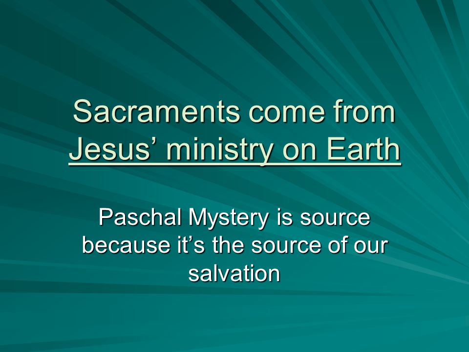 Sacraments come from Jesus' ministry on Earth