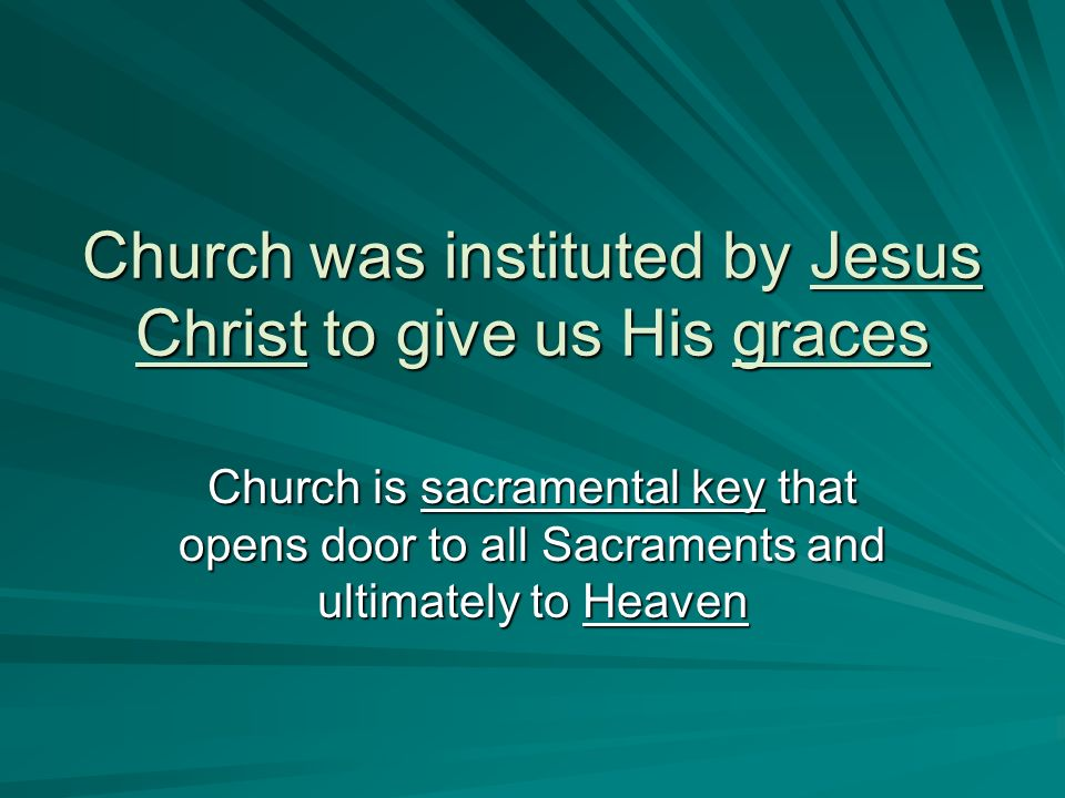 Church was instituted by Jesus Christ to give us His graces