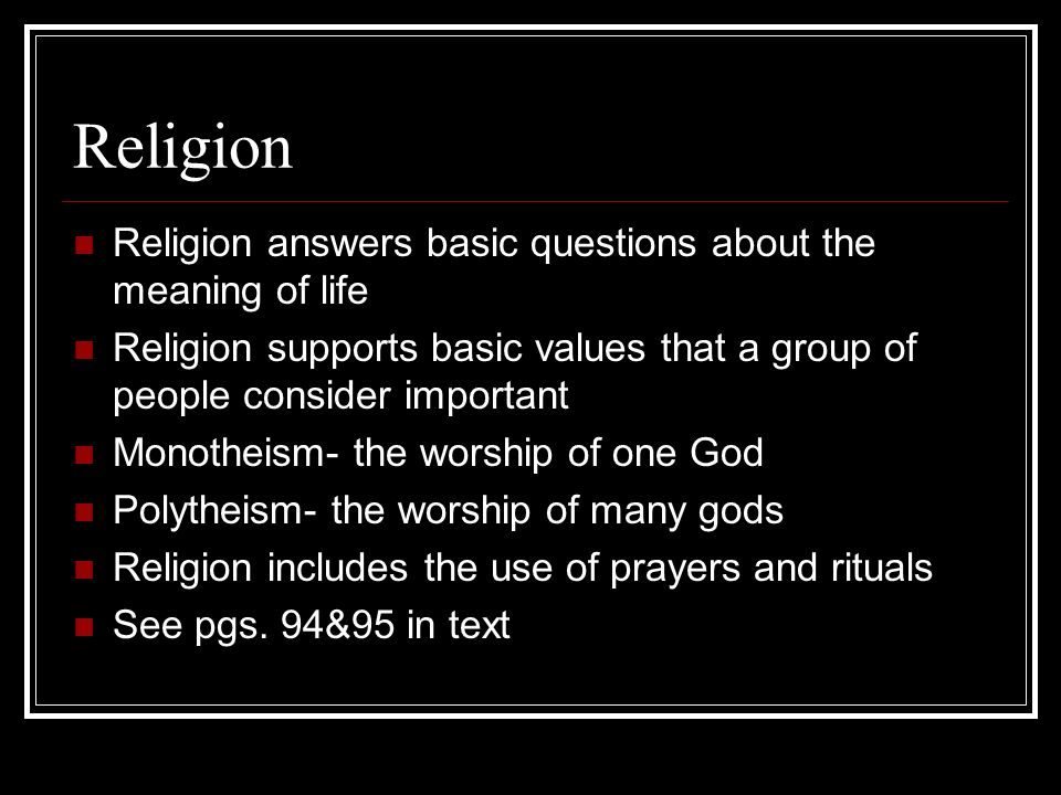 Religion Religion answers basic questions about the meaning of life