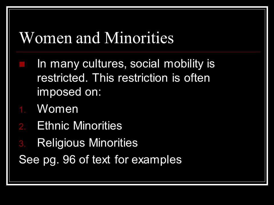 Women and Minorities In many cultures, social mobility is restricted. This restriction is often imposed on: