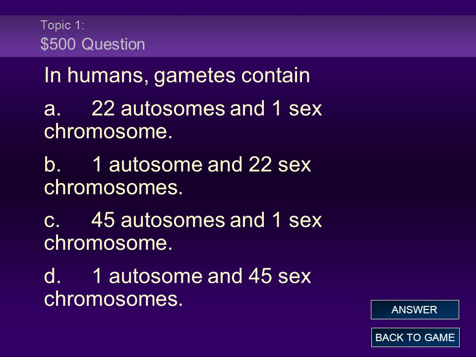 In humans, gametes contain a. 22 autosomes and 1 sex chromosome.