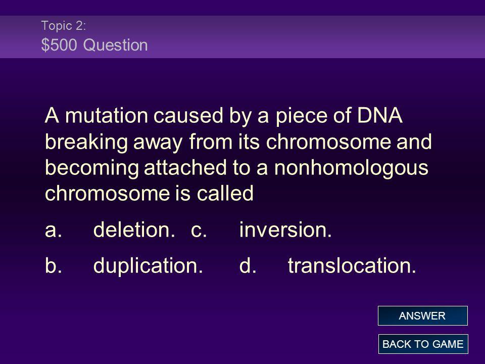 b. duplication. d. translocation.