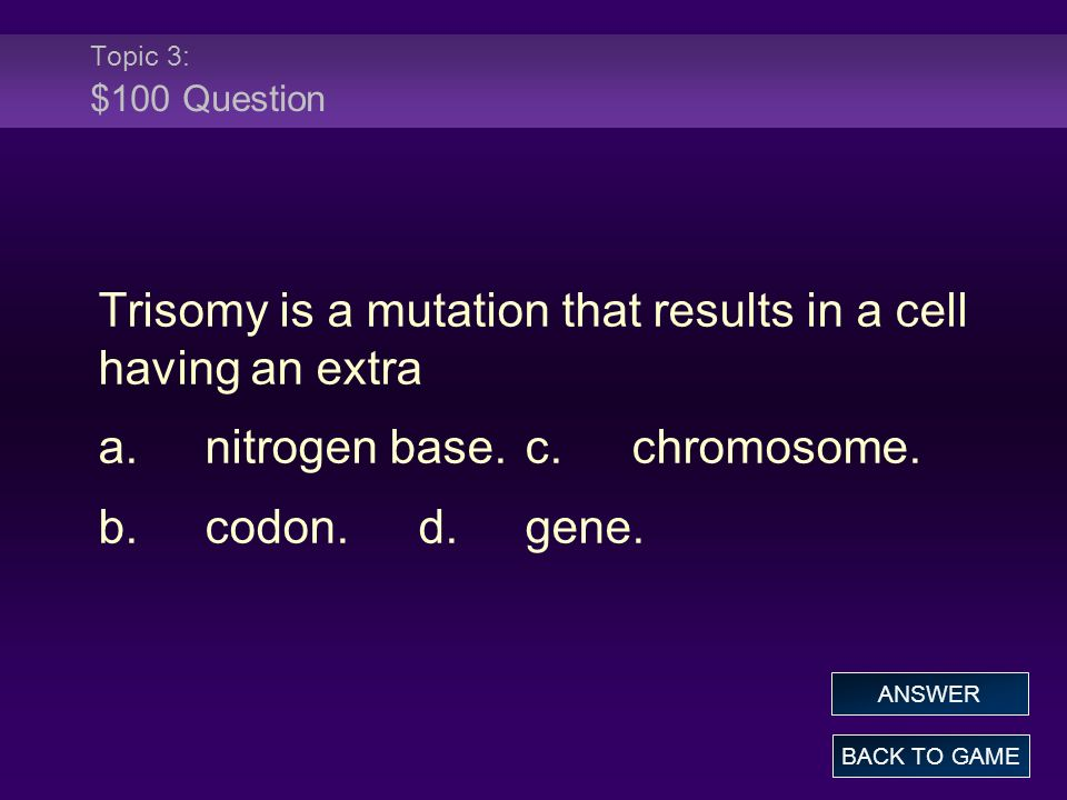Trisomy is a mutation that results in a cell having an extra