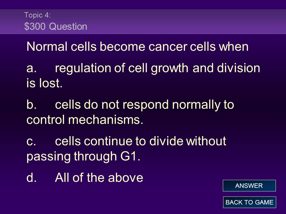 Normal cells become cancer cells when