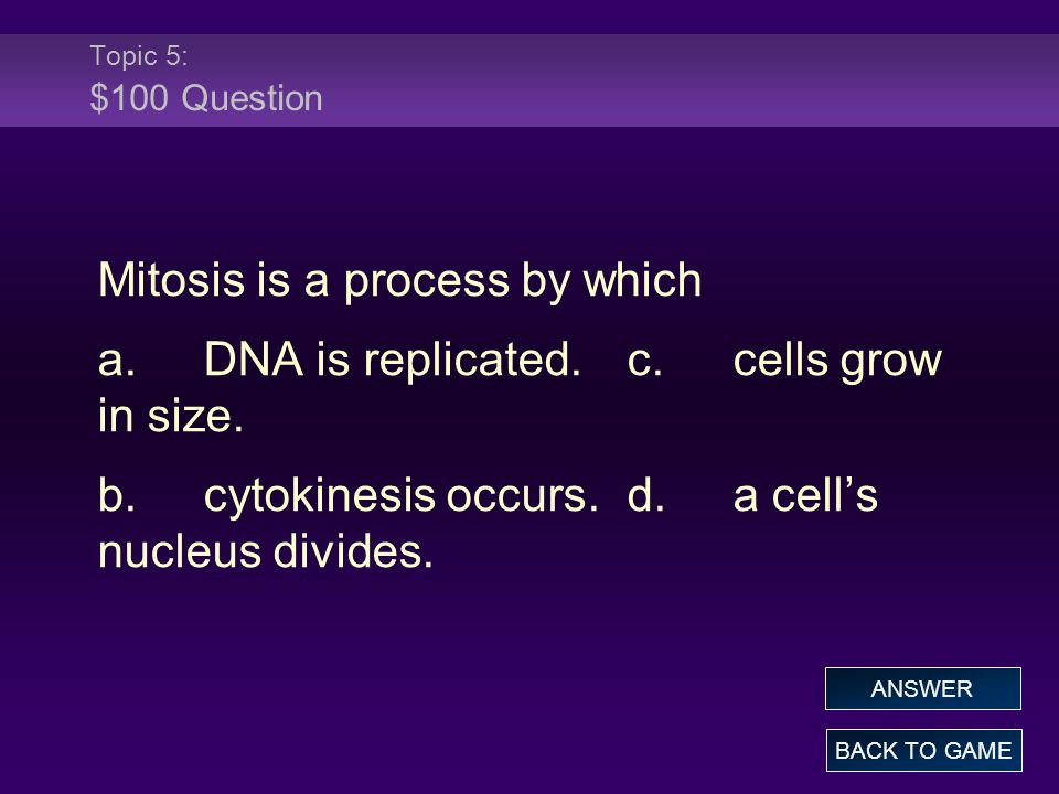 Mitosis is a process by which