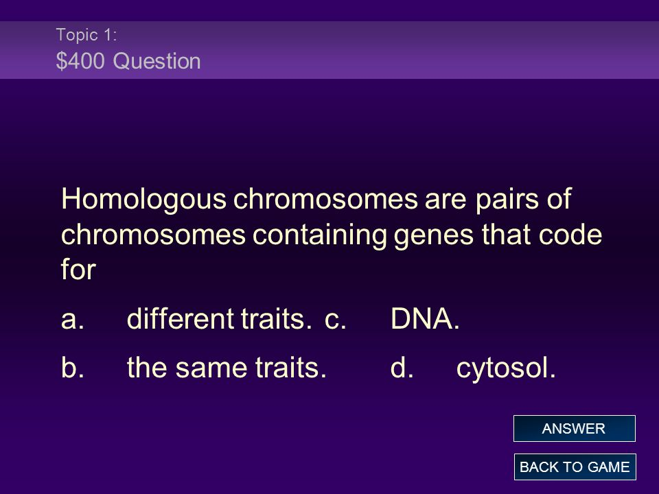 a. different traits. c. DNA. b. the same traits. d. cytosol.