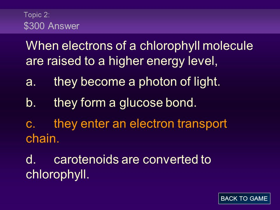 a. they become a photon of light. b. they form a glucose bond.