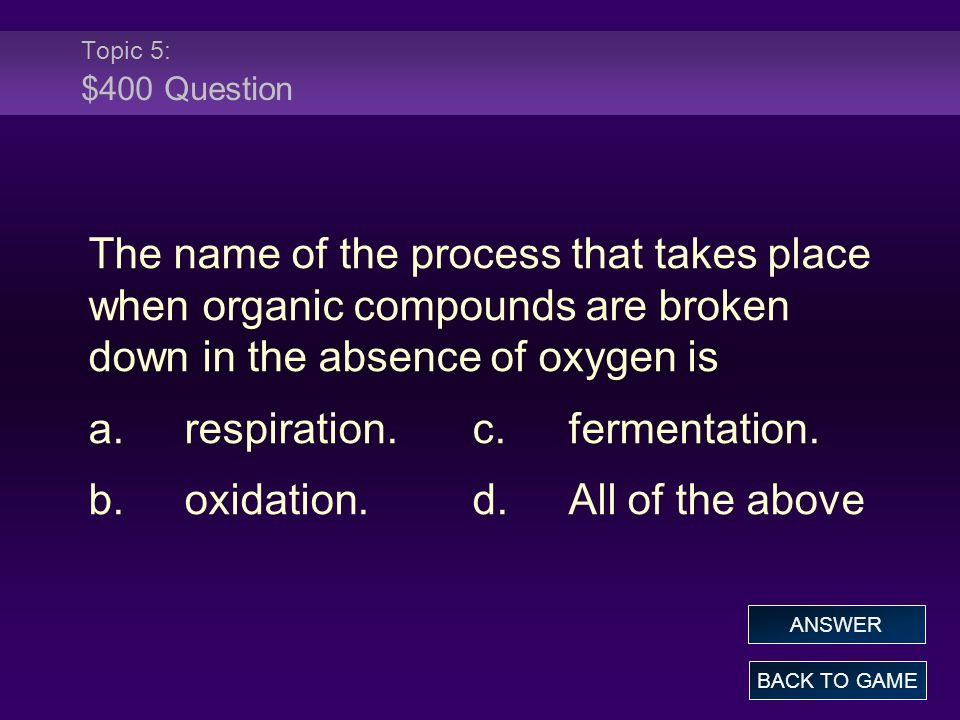 a. respiration. c. fermentation. b. oxidation. d. All of the above