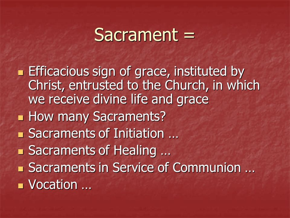 Sacrament = Efficacious sign of grace, instituted by Christ, entrusted to the Church, in which we receive divine life and grace.