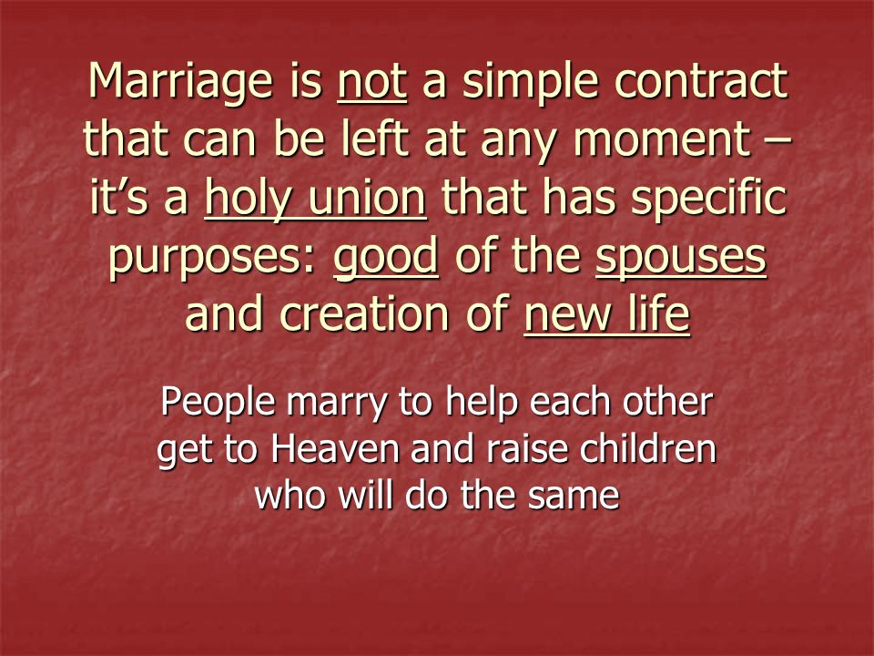 Marriage is not a simple contract that can be left at any moment – it's a holy union that has specific purposes: good of the spouses and creation of new life
