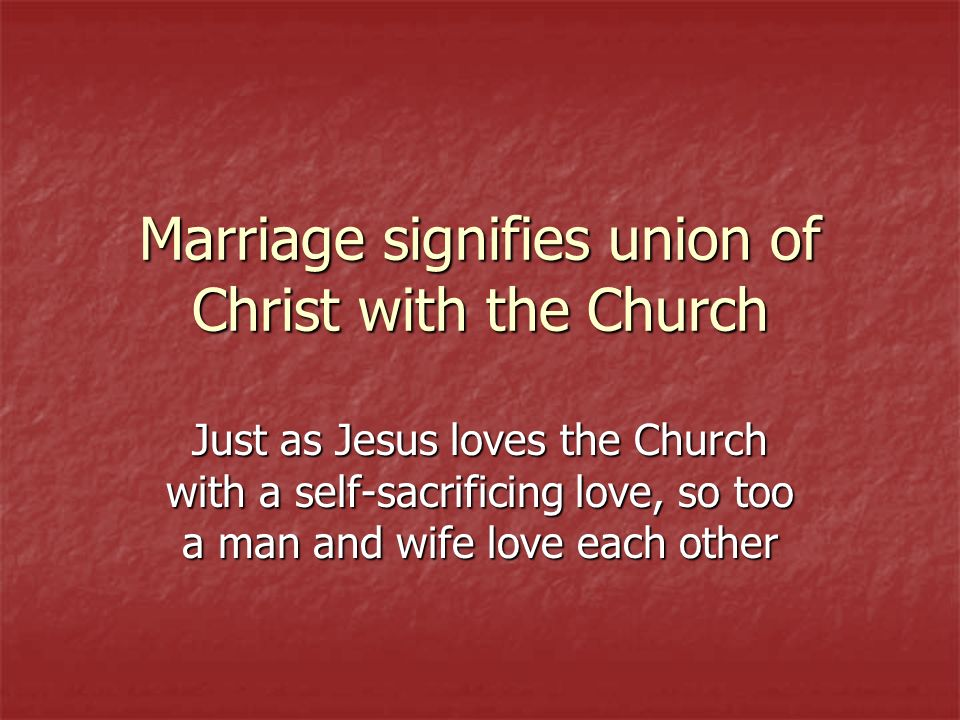 Marriage signifies union of Christ with the Church