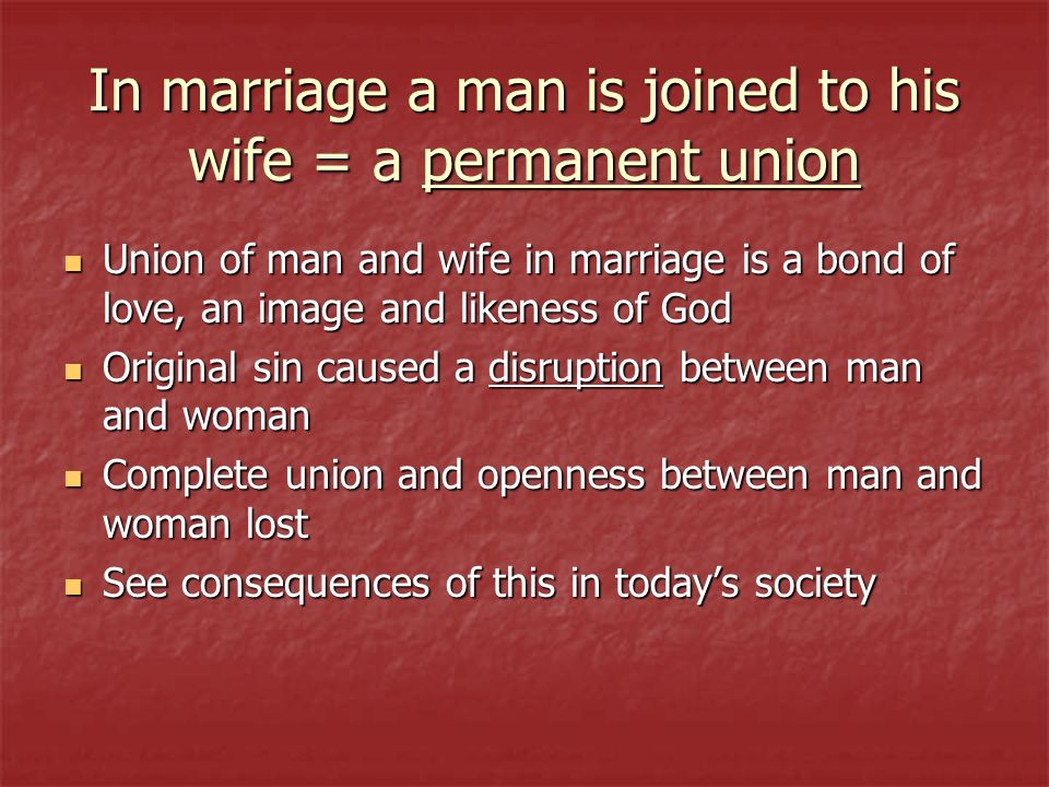 In marriage a man is joined to his wife = a permanent union