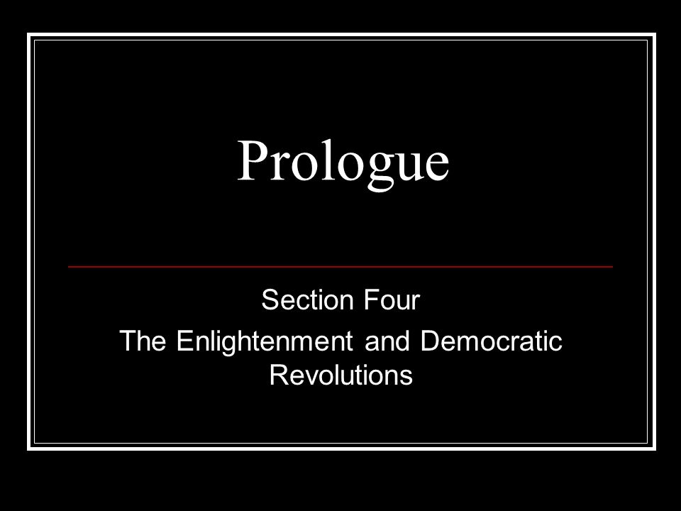 Section Four The Enlightenment and Democratic Revolutions