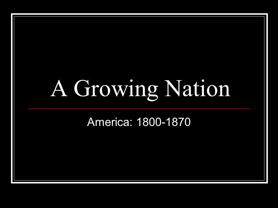 A Growing Nation America: