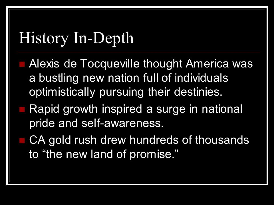 History In-Depth Alexis de Tocqueville thought America was a bustling new nation full of individuals optimistically pursuing their destinies.