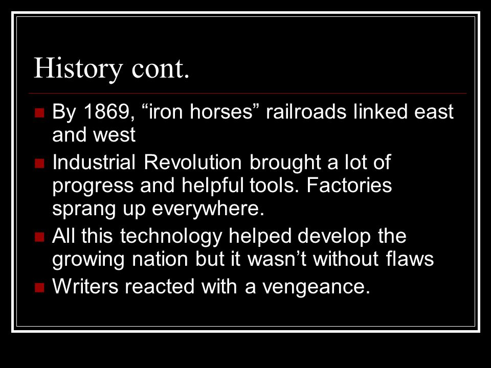 History cont. By 1869, iron horses railroads linked east and west