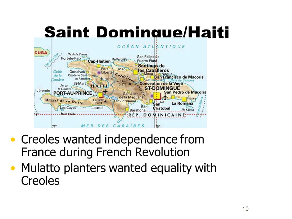 Saint Domingue/Haiti Creoles wanted independence from France during French Revolution.