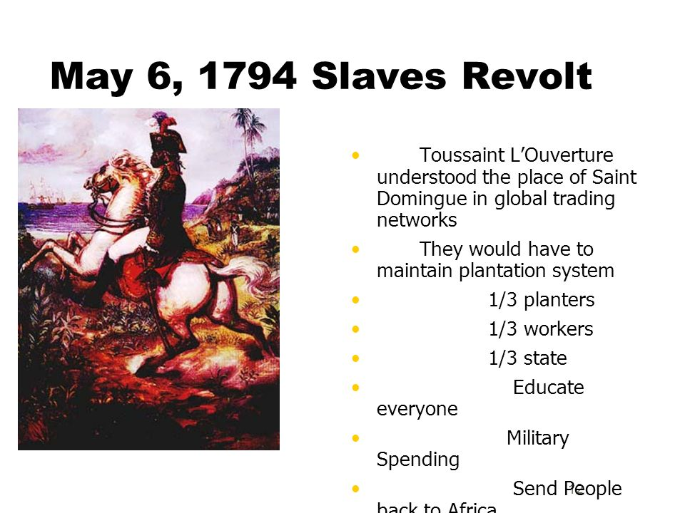 May 6, 1794 Slaves Revolt Toussaint L'Ouverture understood the place of Saint Domingue in global trading networks.